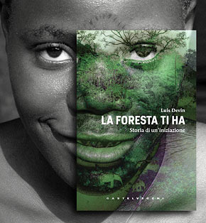 The Forest Has You, Story of an Initiation, by Luis Devin. Castelvecchi Editore - LIT Edizioni.